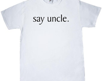 Say Uncle T-Shirt by Inktastic