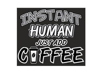 t-shirts : instant human just add coffee