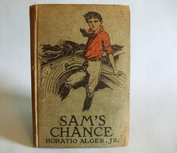 Sam's Chance by Horatio Alger Jr. Vintage Boy's Book 1910