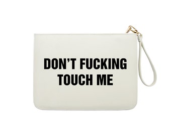 Don't F*cking Touch Me Clutch - 7x9 in Faux Leather Handbag - Clutch - Pouch - AGB-062-WHITE
