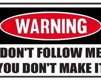 2 Pieces Funny Warning  Don't Follow Me Vinyl Decals Stickers Full Color/Weather Proof. U.S.A Free Shipping