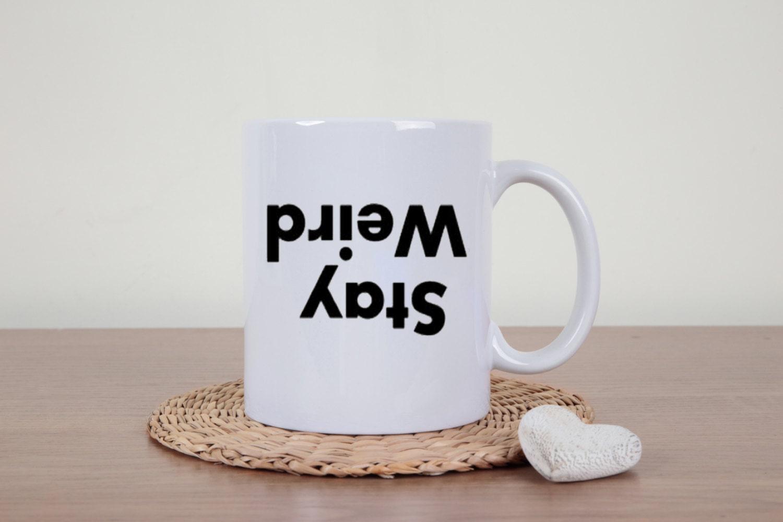Funny Coffee Mug Stay Weird Weirdo Mug Novelty Coffee Mug