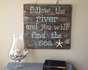 Follow the River and You Will Find the Sea wooden sign