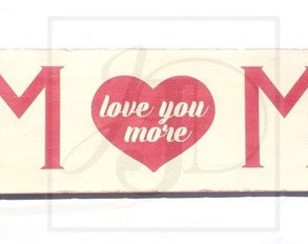 mom love you more, Mom love, love you more, love more, Mom gift, Mother's Day, Mom,