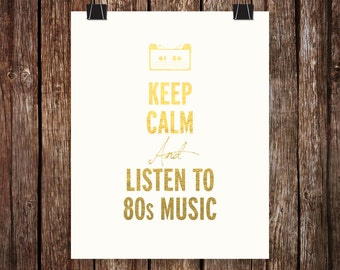 Keep calm and listen to 80s music  Foil Print Art / Graphic Design / printed with high quality Foil Print Art /real foil/Home & office decor