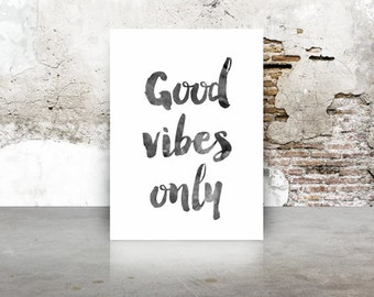 Good vibes only, A4, ink watercolor, happy quotes, A4, 8.5x11 inches, Quotes, grey, gray, watercolour,type,Wall Art Print,home Decor, Text,