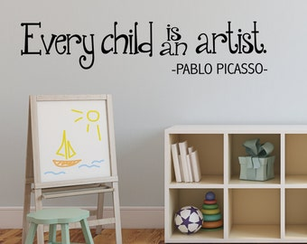 Every Child is an Artist Wall sticker - Art Decal - REMOVABLE - playroom - School Work decor - PABLO PICASSO quote