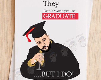 DJ Khaled Funny Graduation Card, They don't want you to Graduate, Funny Graduation card, cheeky card, hip hop cards, Congratulations Card