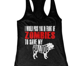 Bulldog Tank Top - I Would Push You In Front Of Zombies To Save My Bulldog Racerback Tank Top