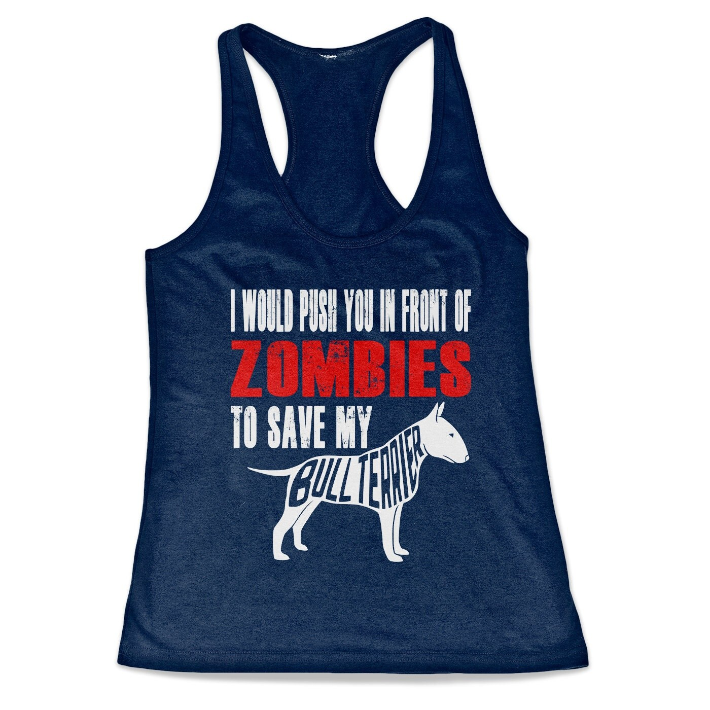 Bull Terrier  Tank Top - I Would Push You In Front Of Zombies To Save My Bull Terrier  Racerback Tank Top
