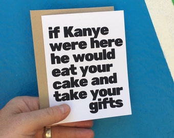 Kanye Card, Kanye West, gags, Gag Card, Sarcastic Card, Witty Cards, Funny Card, Funny Greeting Card, Greeting Card, Blank Card, Funny Cards
