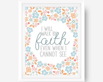 I will walk by faith even when I cannot see digital floral print