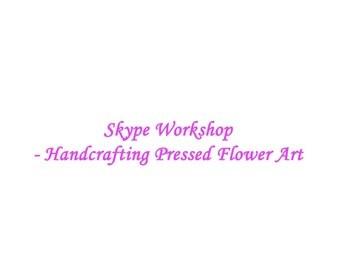 Skype Workshop -   Handcrafting Pressed Flower Art