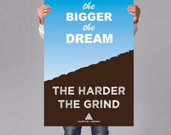 The Bigger The Dream, The Harder The Grind: Inspirational Art, Business or Office Decor, Office Art, Inspiring Art, Inspiration Poster