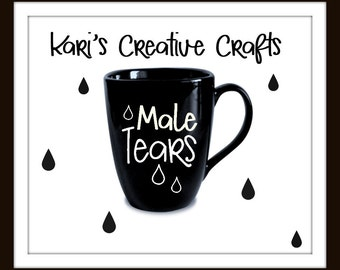 Male Tears Coffee Mug, Sarcastic Coffee Mug, Funny Coffee Mug,