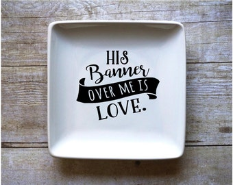 His Banner Over Me Is Love - Jewelry Dish - Ring Dish - Change Dish
