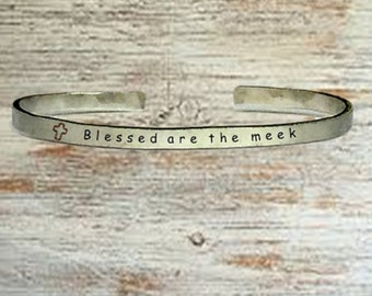 "Christian Gifts - Blessed are the meek - Cuff Bracelet Jewelry Hand Stamped 1/4"" Organic, Smooth Texture Copper Brass or Aluminum"