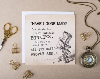 Alice In Wonderland Card - 'Have I gone Mad? You're Entirely Bonkers' Card - Funny Alice in Wonderland Card - Just Because - Friendship Card