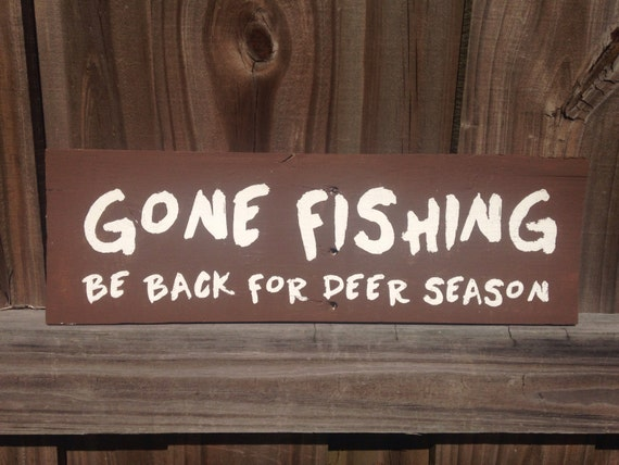 Gone Fishing Be back for Deer season wood sign