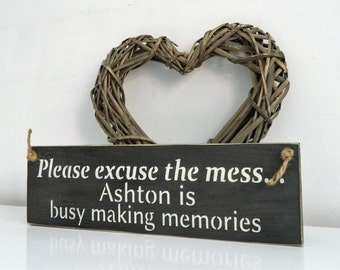 Personalised Please excuse the mess but the...., are making memories, sign, Shabby Chic, painted in Annie Sloan