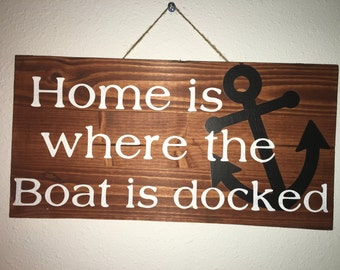Home is where the boat is docked ~  Wooden Sign