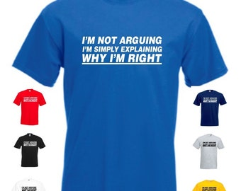 I'm Not Arguing I'm Simply Explaining Why I'm Right Mens/Adults Novelty Classic Fit Tshirt - Funny/Gift/Joke/Secret Santa