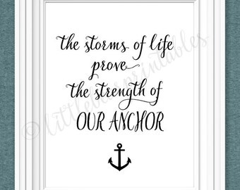 The storms of life prove the strength of our anchor, printable wall art, boat anchor, nautical decor, quote, encouraging gift for friend