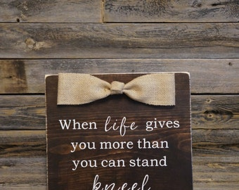 When life gives you more than you can stand KNEEL sign, Christian Sign, Wood Sign, Customize, Spiritual, Handmade, Inspirational Sign