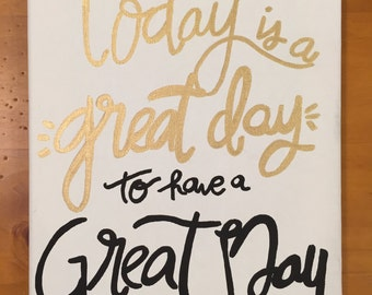 Today is a Great Day to Have a Great Day Canvas