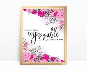 SALE -  It Always Seems Impossible Until It's Done, Motivational Quote, Wise Saying, Hot Pink, Flower Floral, Dorm Wall Design, Modern