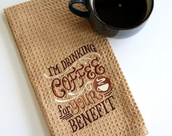 I'm Drinking Coffee for your Benefit Kichen towel for coffee lovers kichen decor gift embroidery