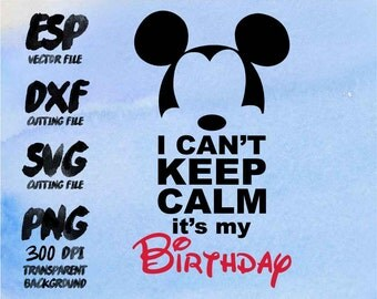 I can't Keep calm Birthday Mickey Clipart , SVG Cutting , ESP Vectors files , T shirt , iron on , sticker ,Personal Use