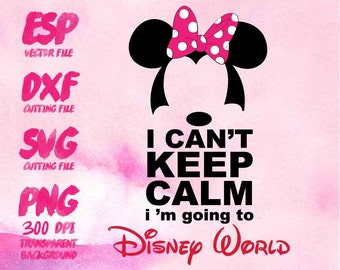 I can't Keep calm disney world Minnie Clipart , SVG Cutting , ESP Vectors files , T shirt , iron on , sticker ,Personal Use