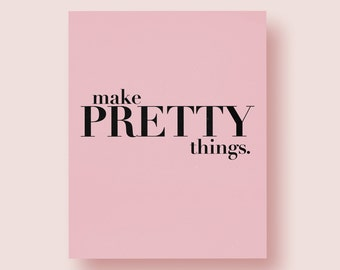 8x10 Art Print | Make Pretty Things| Creatives | Designers | 5x7 Print | Girl Boss | Office Decor | Desk Accessory | Creatives Gifts
