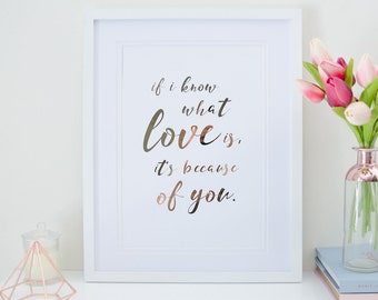 If I Know What Love Is It's Because of you - Rose Gold Foil Print