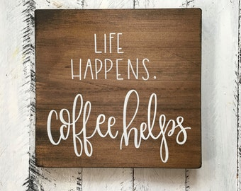 Life Happens, Coffee Helps - Wood Sign | Custom Wood Sign | Hand Painted Sign | Kitchen Decor | Hand Painted | Hand Lettering | Coffee Sign