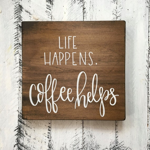 L Fe Happens Life Happens Coffee He...