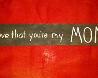 I love that your my mom