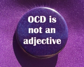 OCD is not an adjective button / Mental illness support / Anti-ableism pin