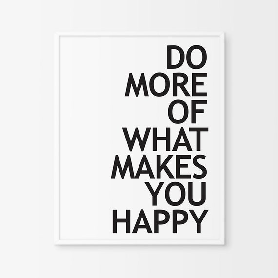 do more of what makes you happy printable wall art. Black Bedroom Furniture Sets. Home Design Ideas
