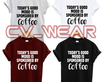 todays good mood is sponsered by coffee t shirt happy im swag dope fashion tumblr quote slogan morning person fantasy mens womans unisex