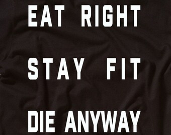 Funny Shirt Eat Right Stay Fit Die Anyway Trending Tops Instagram Finds Awesome Gift Ideas