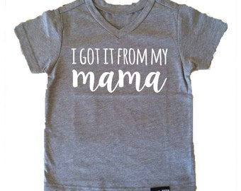 I got it from my mama shirt -- toddler mothers day shirt -- handmade tee
