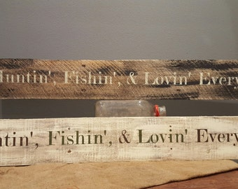 Huntin',  Fishin', & Loving Everyday Pallet Wood Sign(40 inches)