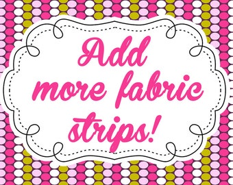 ADD more fabric strips to your banner