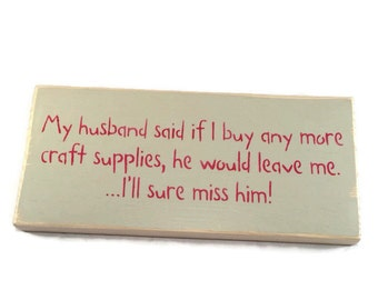 My Husband Said If I Buy Any More Craft Supplies He Would Leave Me - Craft Room Sign - Quilting Gifts - Sewing Room Decor - Gift For Wife