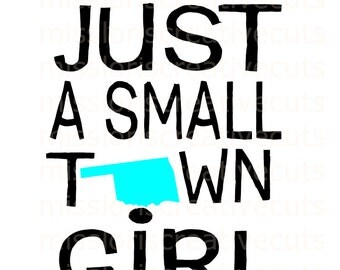 Just a small town girl oklahoma  SVG Cut file  Cricut explore file Car decalscrapbook vinyl decal wood sign t shirt cricut cameo