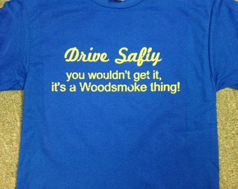 Woodsmoke Ranch Tshirt... A Must Have!!!  Drive Safly...