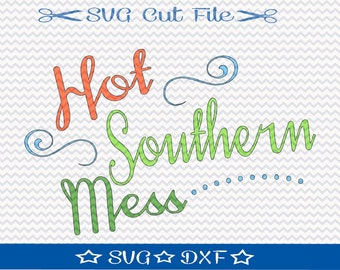 Hot Southern Mess SVG File / Cut File for Silhouette / Southern Girl SVG