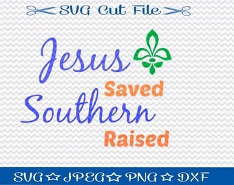 Jesus Saved Southern Raised SVG File / SVG Cut File /  SVG Download / Silhouette Cameo / Digital Download / Southern Girls